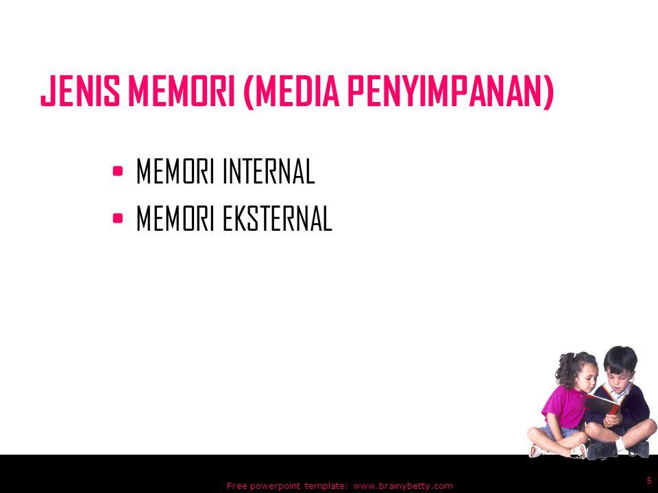 JENIS MEMORI (MEDIA PENYIMPANAN) MEMORI INTERNAL MEMORI EKSTERNAL Free powerpoint template: www.brainybetty.com 5