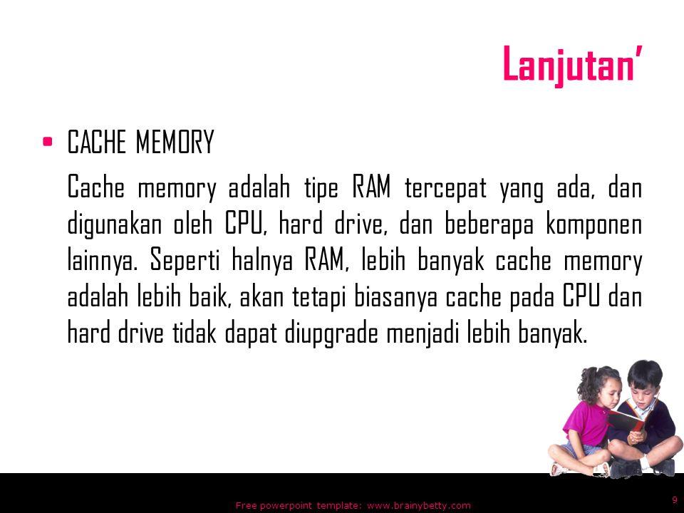Lanjutan' CACHE MEMORY Cache memory adalah tipe RAM tercepat yang ada, dan digunakan oleh CPU, hard drive, dan beberapa komponen lainnya. Seperti haln