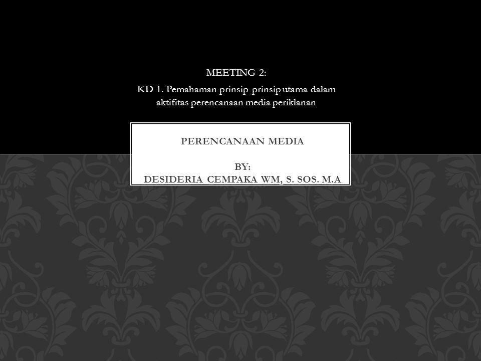 MEETING 2: KD 1. Pemahaman prinsip-prinsip utama dalam aktifitas perencanaan media periklanan