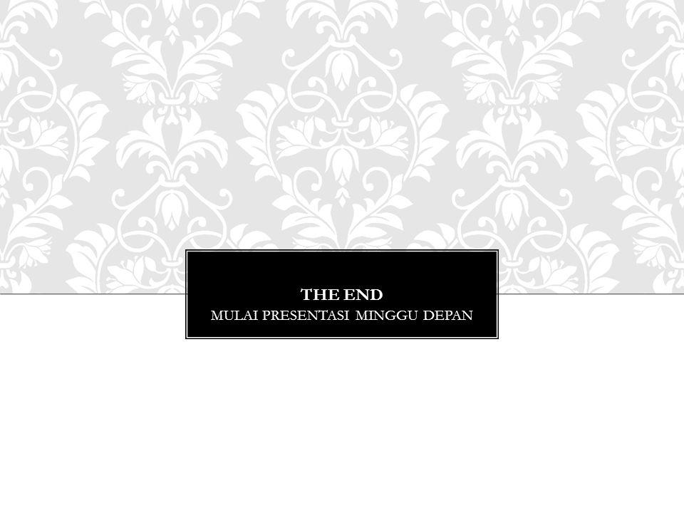 THE END MULAI PRESENTASI MINGGU DEPAN