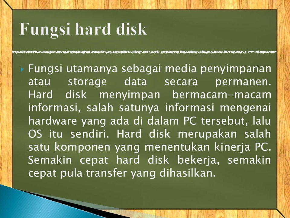  Fungsi utamanya sebagai media penyimpanan atau storage data secara permanen.