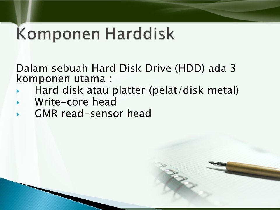 Dalam sebuah Hard Disk Drive (HDD) ada 3 komponen utama :  Hard disk atau platter (pelat/disk metal)  Write-core head  GMR read-sensor head