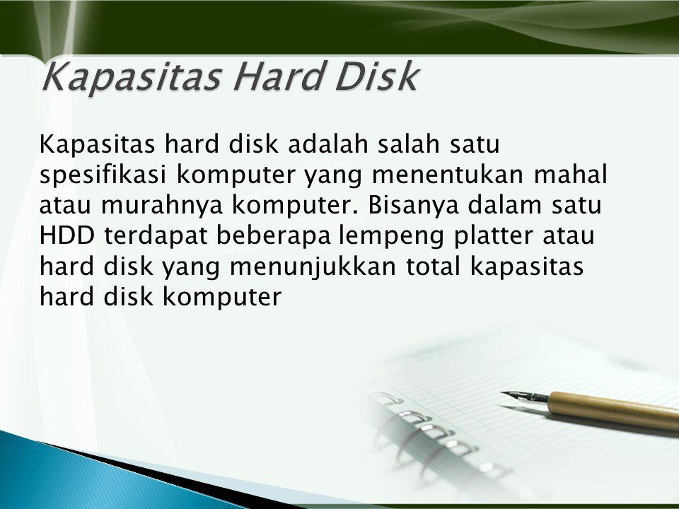 Kapasitas hard disk adalah salah satu spesifikasi komputer yang menentukan mahal atau murahnya komputer.