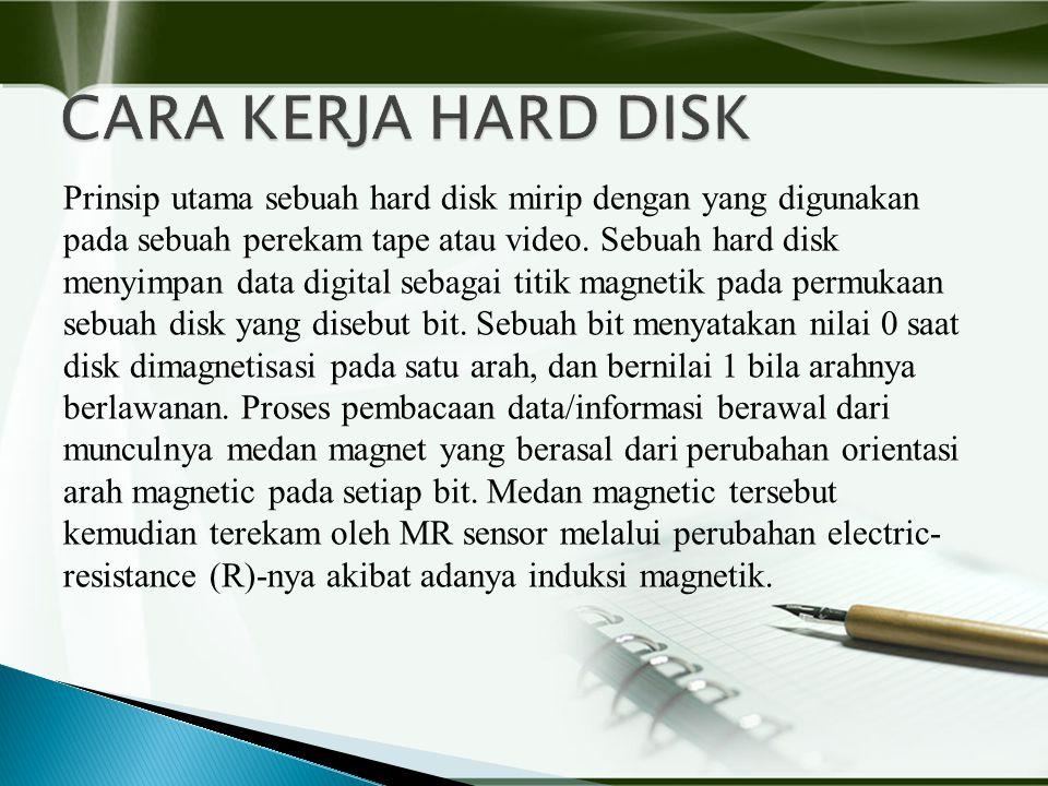 Prinsip utama sebuah hard disk mirip dengan yang digunakan pada sebuah perekam tape atau video.