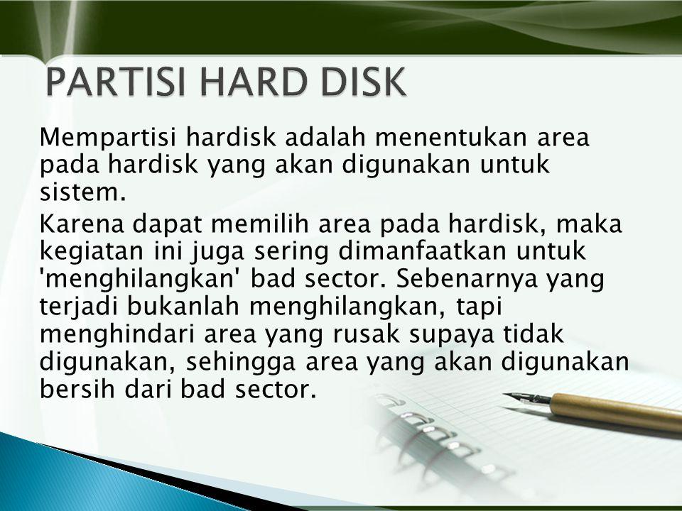 Mempartisi hardisk adalah menentukan area pada hardisk yang akan digunakan untuk sistem.