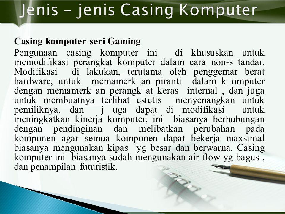 Casing komputer seri Gaming Pengunaan casing komputer ini di khususkan untuk memodifikasi perangkat komputer dalam cara non-s tandar.
