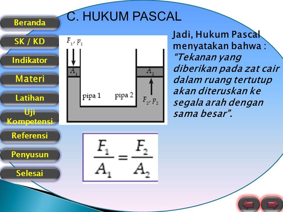 """Beranda SK / KD Indikator Materi Latihan Uji Kompetensi Referensi Selesai Penyusun C. HUKUM PASCAL Jadi, Hukum Pascal menyatakan bahwa : """"Tekanan yang"""