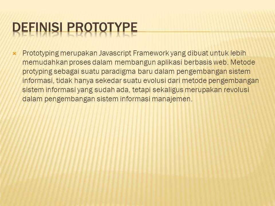 Prototyping merupakan Javascript Framework yang dibuat untuk lebih memudahkan proses dalam membangun aplikasi berbasis web.