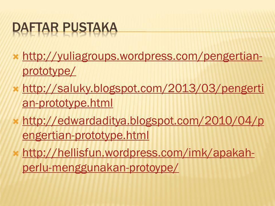  http://yuliagroups.wordpress.com/pengertian- prototype/ http://yuliagroups.wordpress.com/pengertian- prototype/  http://saluky.blogspot.com/2013/03/pengerti an-prototype.html http://saluky.blogspot.com/2013/03/pengerti an-prototype.html  http://edwardaditya.blogspot.com/2010/04/p engertian-prototype.html http://edwardaditya.blogspot.com/2010/04/p engertian-prototype.html  http://hellisfun.wordpress.com/imk/apakah- perlu-menggunakan-protoype/ http://hellisfun.wordpress.com/imk/apakah- perlu-menggunakan-protoype/
