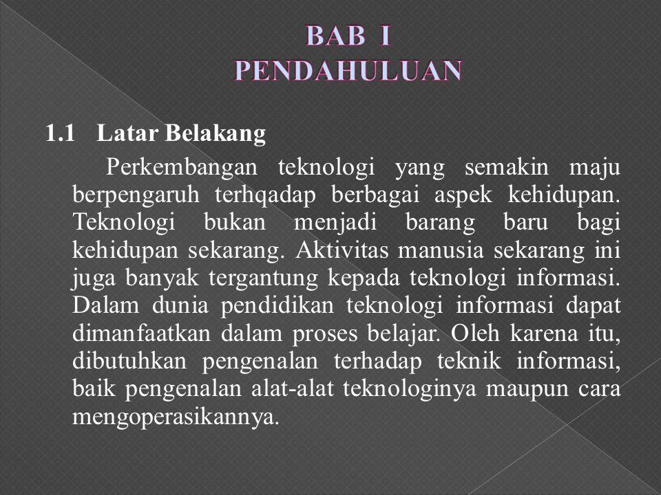 1.1 Latar Belakang Perkembangan teknologi yang semakin maju berpengaruh terhqadap berbagai aspek kehidupan.
