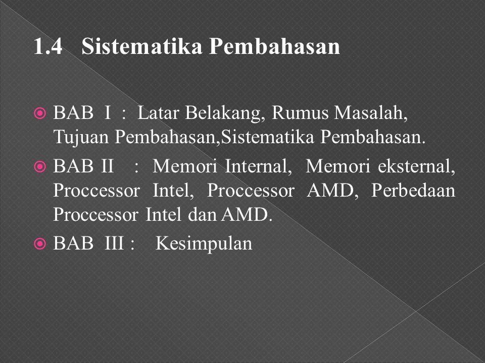 1.4 Sistematika Pembahasan  BAB I : Latar Belakang, Rumus Masalah, Tujuan Pembahasan,Sistematika Pembahasan.