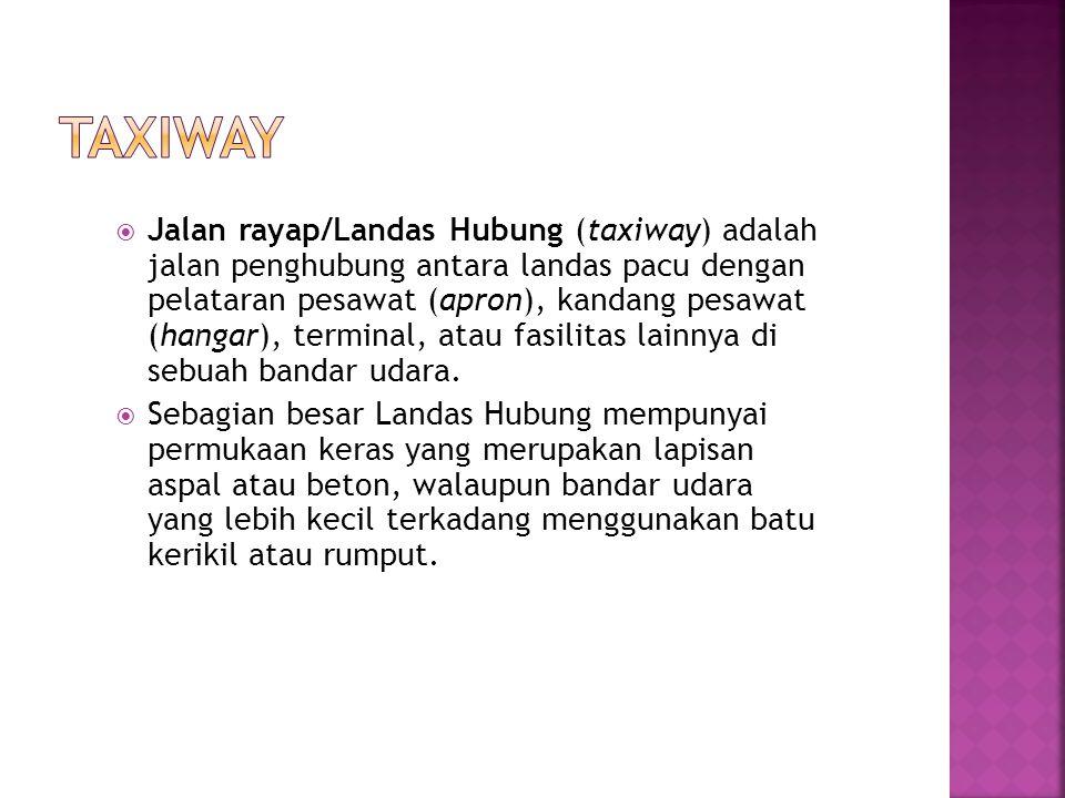  Fungsi utama taxiway adalah sebagai jalan keluar masuk pesawat dari runway ke apron dan sebaliknya atau dari runway ke hanggar pemeliharaan.