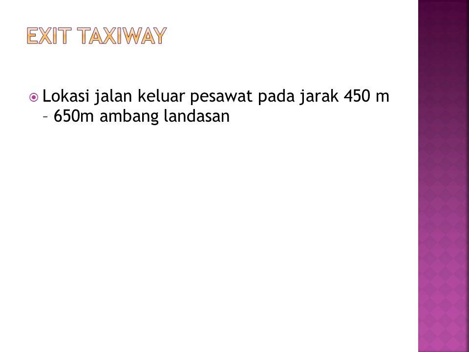  Lokasi jalan keluar pesawat pada jarak 450 m – 650m ambang landasan