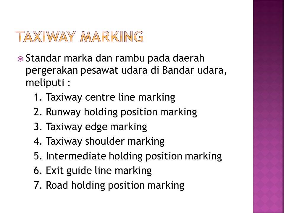  Standar marka dan rambu pada daerah pergerakan pesawat udara di Bandar udara, meliputi : 1. Taxiway centre line marking 2. Runway holding position m