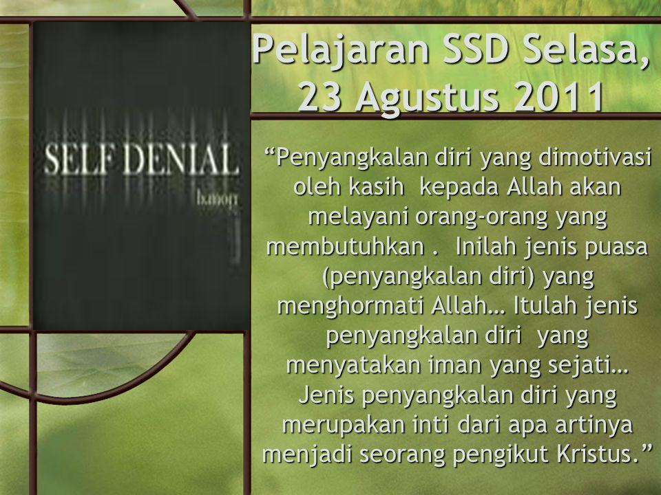 Pelajaran SSD Selasa, 23 Agustus 2011 Penyangkalan diri yang dimotivasi oleh kasih kepada Allah akan melayani orang-orang yang membutuhkan.