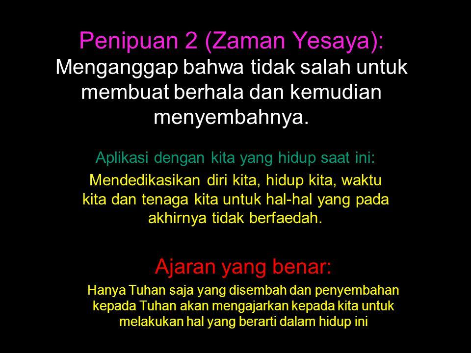 Penipuan 2 (Zaman Yesaya): Menganggap bahwa tidak salah untuk membuat berhala dan kemudian menyembahnya.