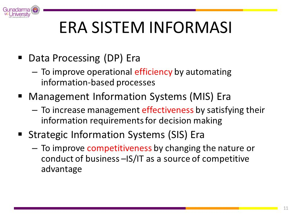 ERA SISTEM INFORMASI  Data Processing (DP) Era – To improve operational efficiency by automating information-based processes  Management Information
