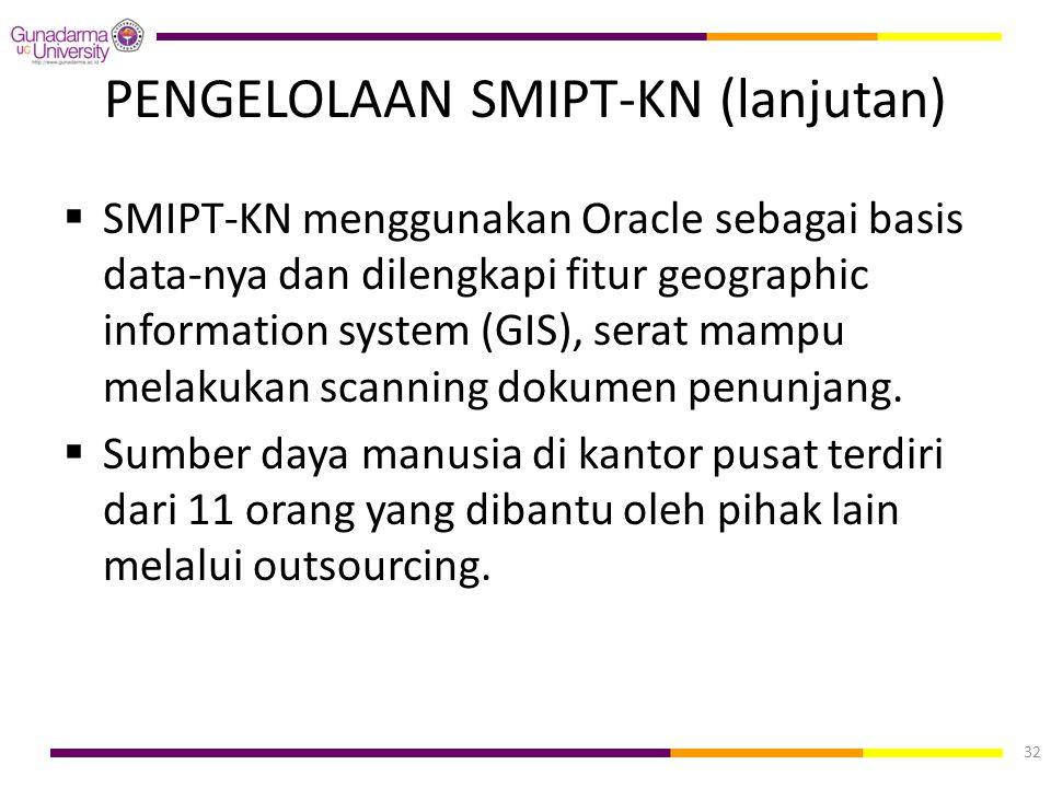 PENGELOLAAN SMIPT-KN (lanjutan)  SMIPT-KN menggunakan Oracle sebagai basis data-nya dan dilengkapi fitur geographic information system (GIS), serat m