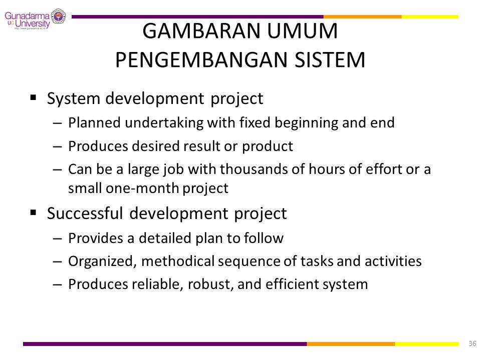 GAMBARAN UMUM PENGEMBANGAN SISTEM  System development project – Planned undertaking with fixed beginning and end – Produces desired result or product
