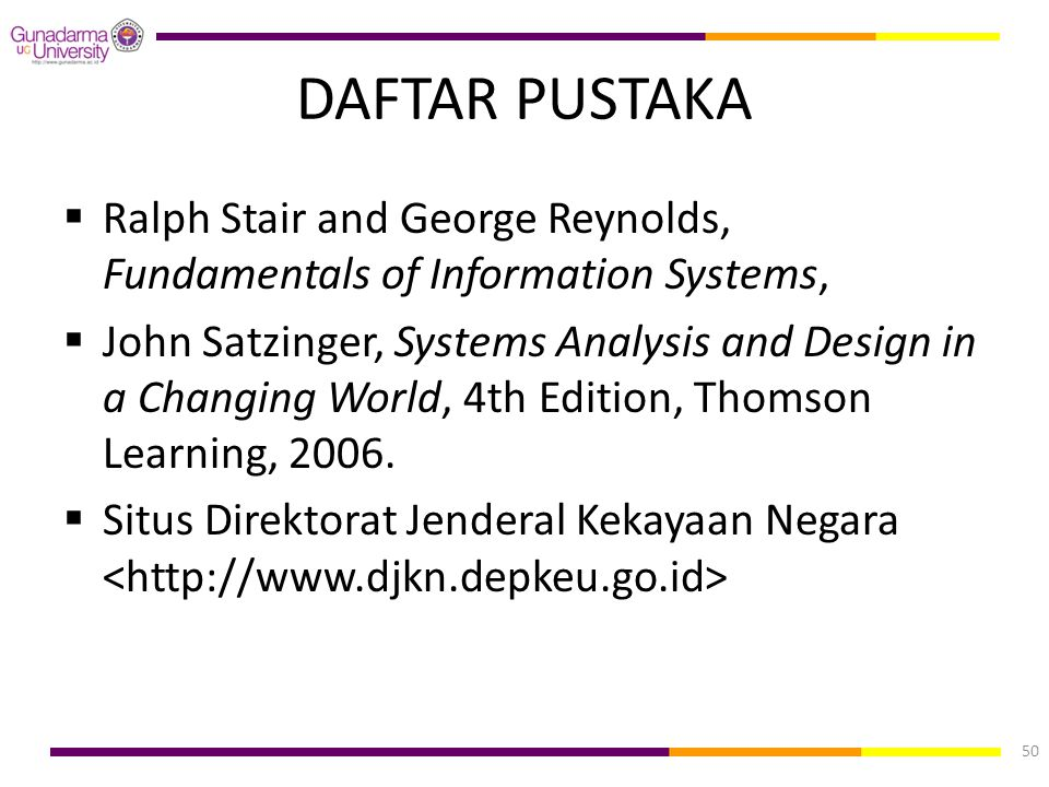 DAFTAR PUSTAKA  Ralph Stair and George Reynolds, Fundamentals of Information Systems,  John Satzinger, Systems Analysis and Design in a Changing Wor