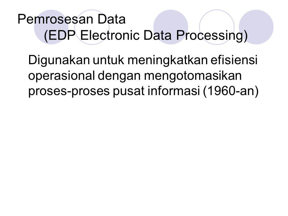 Pemrosesan Data (EDP Electronic Data Processing) Digunakan untuk meningkatkan efisiensi operasional dengan mengotomasikan proses-proses pusat informas
