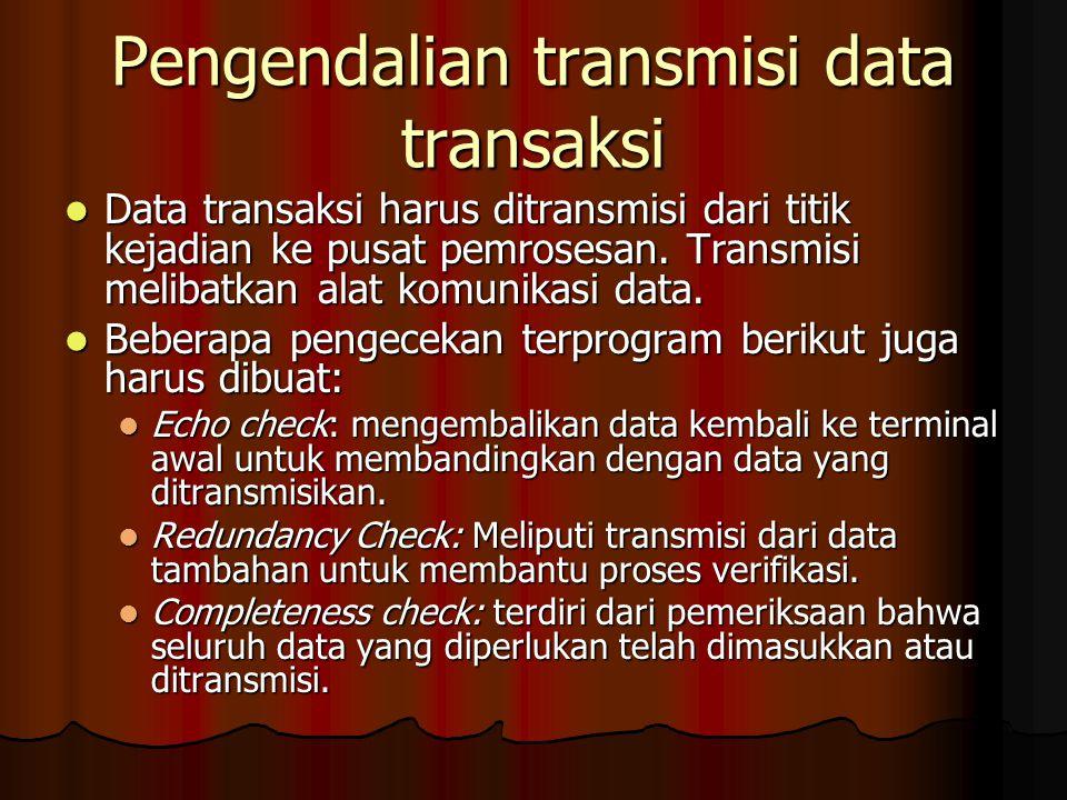 Pengendalian transmisi data transaksi Data transaksi harus ditransmisi dari titik kejadian ke pusat pemrosesan. Transmisi melibatkan alat komunikasi d