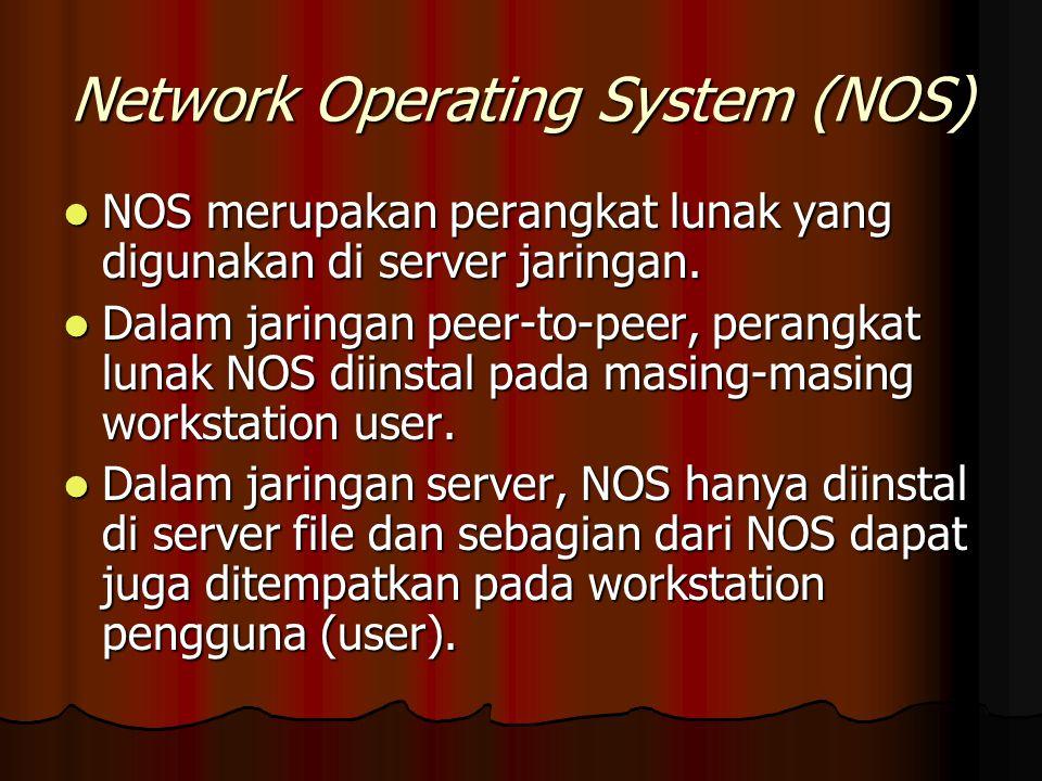 Network Operating System (NOS) NOS merupakan perangkat lunak yang digunakan di server jaringan. NOS merupakan perangkat lunak yang digunakan di server
