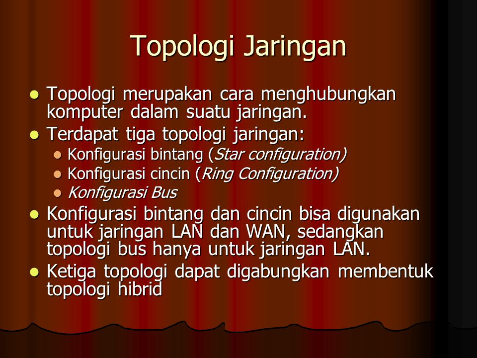 Topologi Jaringan Topologi merupakan cara menghubungkan komputer dalam suatu jaringan. Topologi merupakan cara menghubungkan komputer dalam suatu jari
