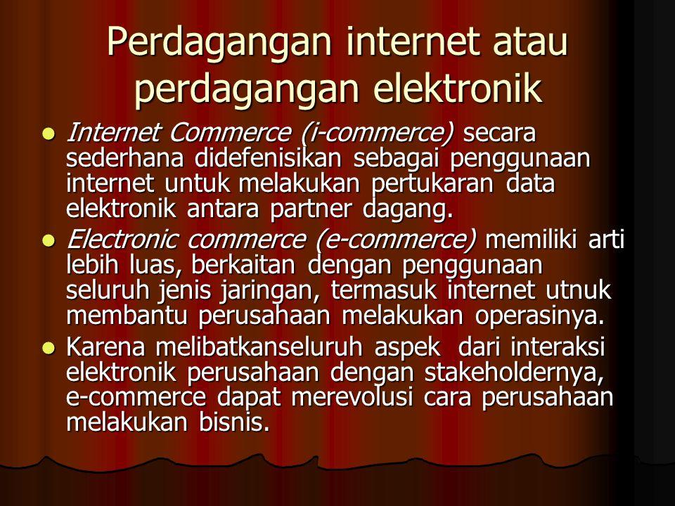 Perdagangan internet atau perdagangan elektronik Internet Commerce (i-commerce) secara sederhana didefenisikan sebagai penggunaan internet untuk melak