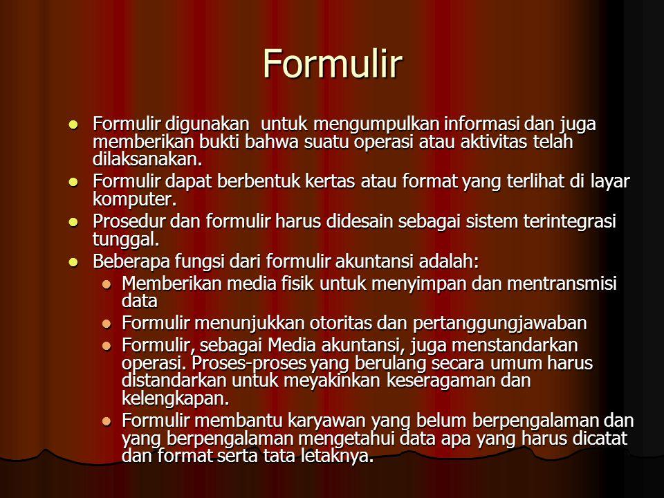 Formulir Formulir digunakan untuk mengumpulkan informasi dan juga memberikan bukti bahwa suatu operasi atau aktivitas telah dilaksanakan. Formulir dig