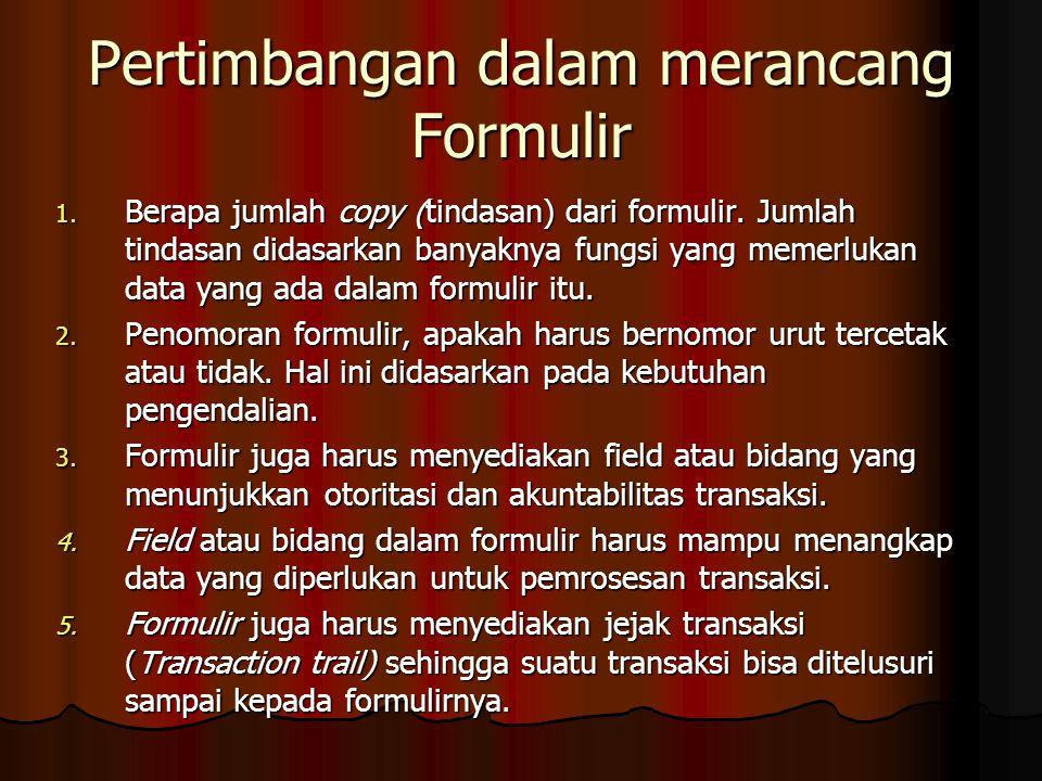 Pertimbangan dalam merancang Formulir 1. Berapa jumlah copy (tindasan) dari formulir. Jumlah tindasan didasarkan banyaknya fungsi yang memerlukan data