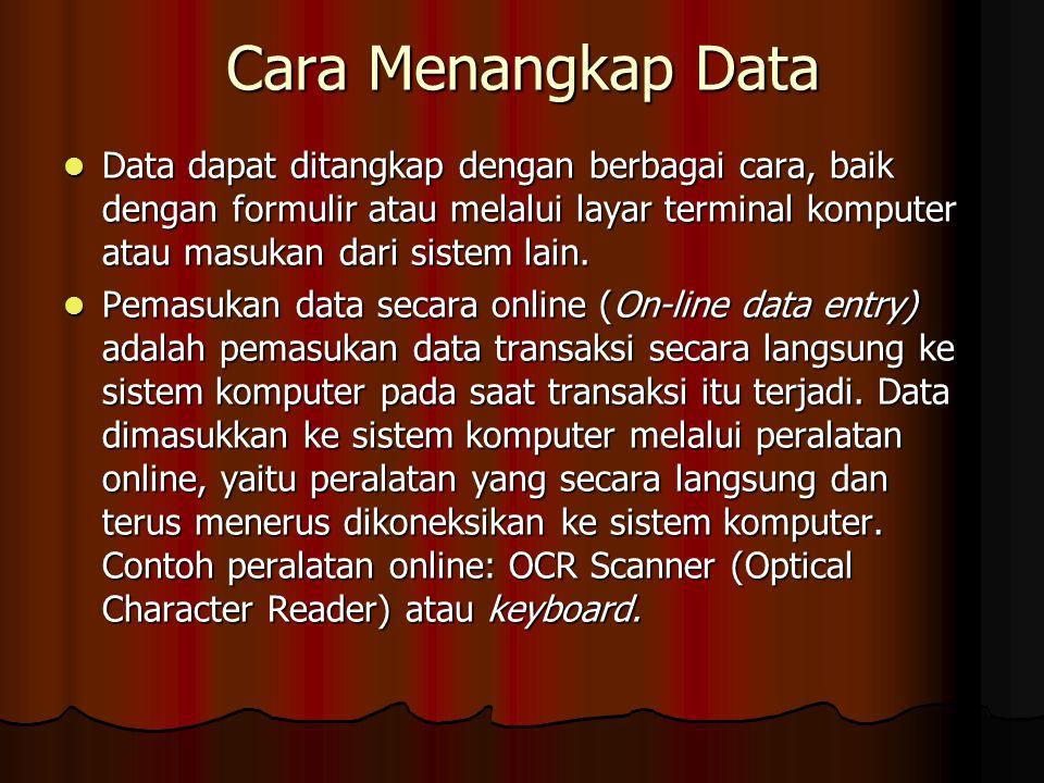Cara Menangkap Data Data dapat ditangkap dengan berbagai cara, baik dengan formulir atau melalui layar terminal komputer atau masukan dari sistem lain