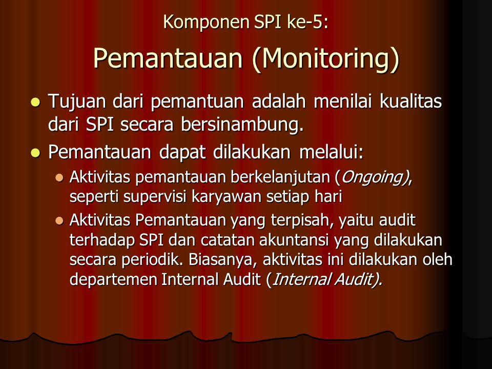 Komponen SPI ke-5: Pemantauan (Monitoring) Tujuan dari pemantuan adalah menilai kualitas dari SPI secara bersinambung. Tujuan dari pemantuan adalah me