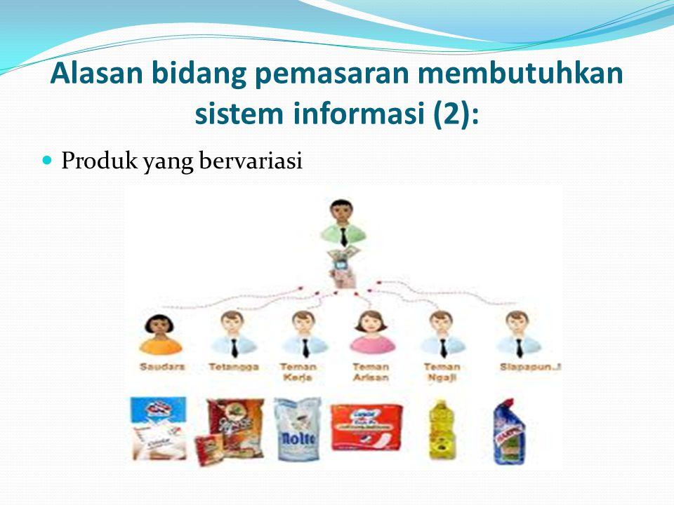 Produk yang bervariasi Alasan bidang pemasaran membutuhkan sistem informasi (2):