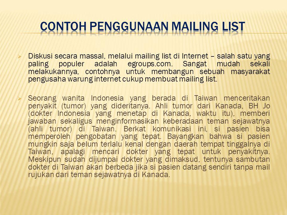  Diskusi secara massal, melalui mailing list di Internet – salah satu yang paling populer adalah egroups.com.