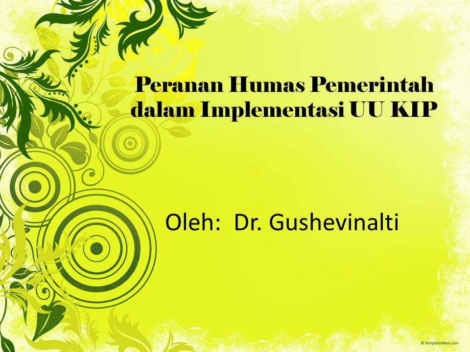 Peranan Humas Pemerintah dalam Implementasi UU KIP Oleh: Dr. Gushevinalti