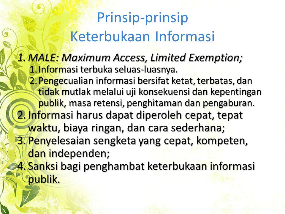 1.MALE: Maximum Access, Limited Exemption; 1.Informasi terbuka seluas-luasnya. 2.Pengecualian informasi bersifat ketat, terbatas, dan tidak mutlak mel