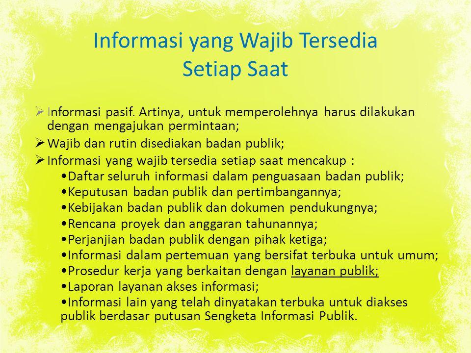 Informasi yang Wajib Tersedia Setiap Saat  Informasi pasif. Artinya, untuk memperolehnya harus dilakukan dengan mengajukan permintaan;  Wajib dan ru
