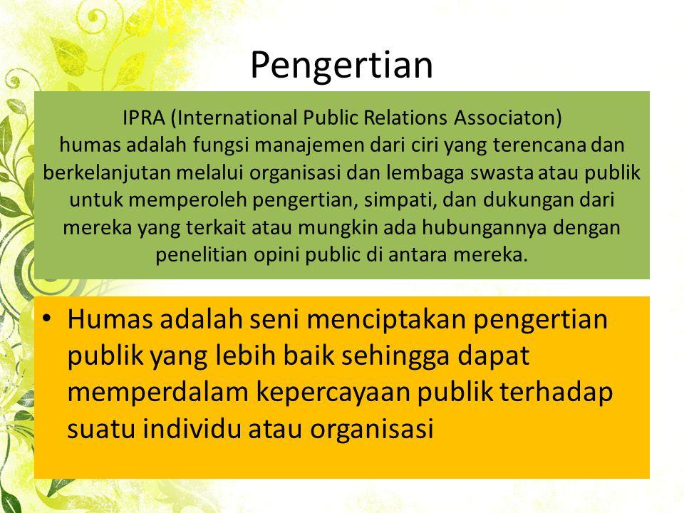 Pengertian IPRA (International Public Relations Associaton) humas adalah fungsi manajemen dari ciri yang terencana dan berkelanjutan melalui organisas