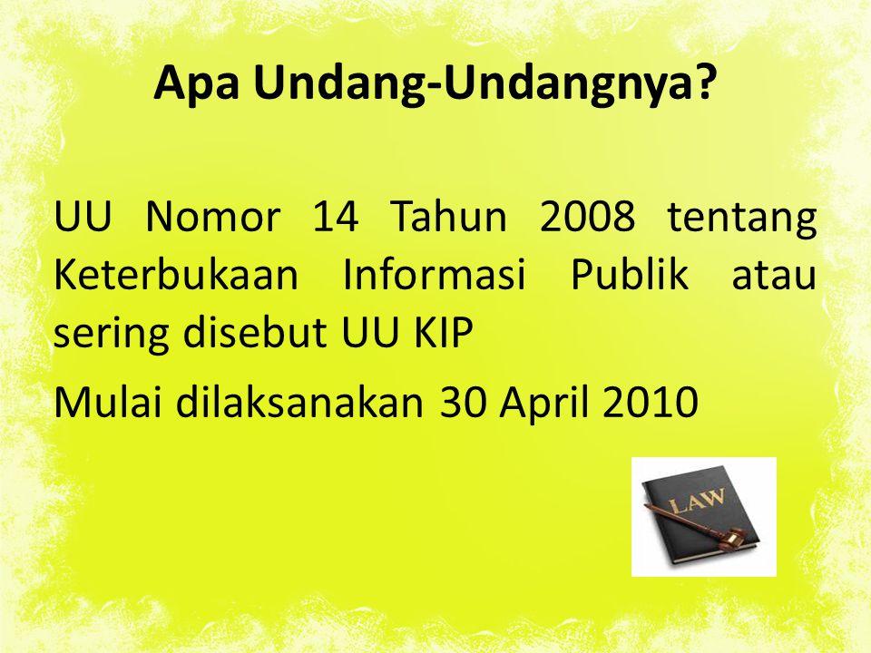 Apa Undang-Undangnya? UU Nomor 14 Tahun 2008 tentang Keterbukaan Informasi Publik atau sering disebut UU KIP Mulai dilaksanakan 30 April 2010