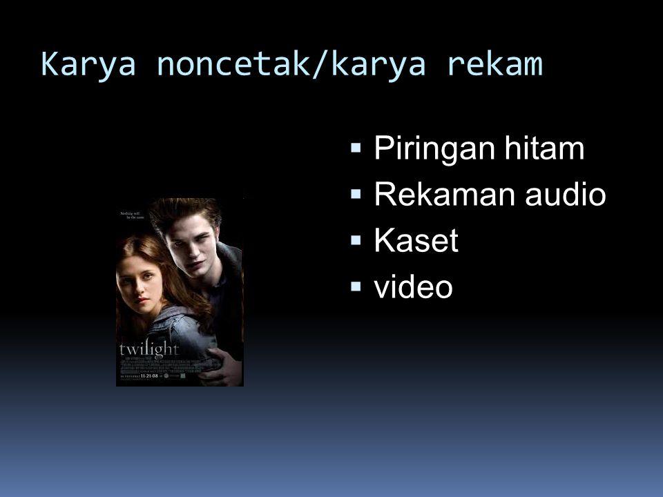 Karya noncetak/karya rekam  Piringan hitam  Rekaman audio  Kaset  video