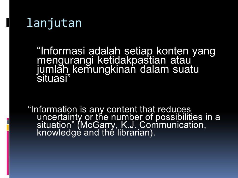 """lanjutan """"Informasi adalah setiap konten yang mengurangi ketidakpastian atau jumlah kemungkinan dalam suatu situasi"""" """"Information is any content that"""