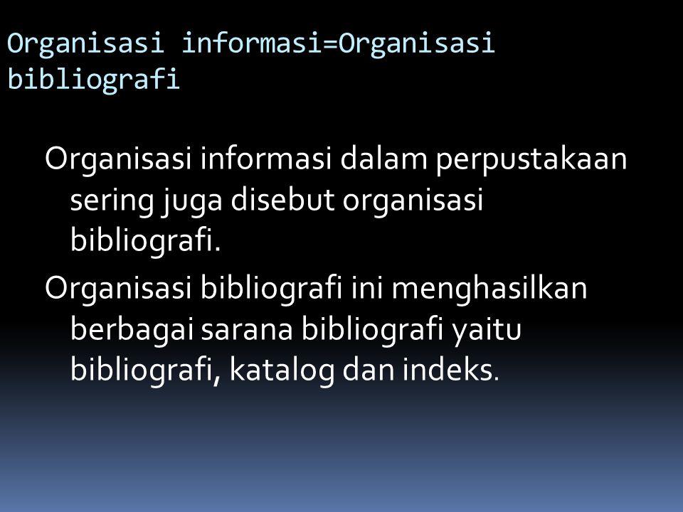 Organisasi informasi=Organisasi bibliografi Organisasi informasi dalam perpustakaan sering juga disebut organisasi bibliografi. Organisasi bibliografi