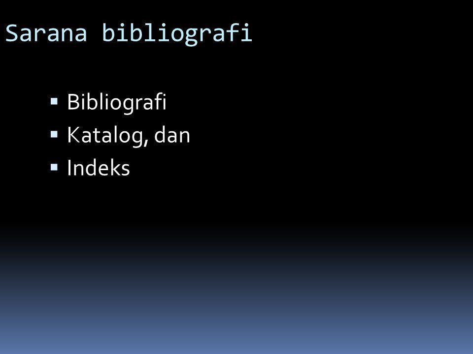 Sarana bibliografi  Bibliografi  Katalog, dan  Indeks