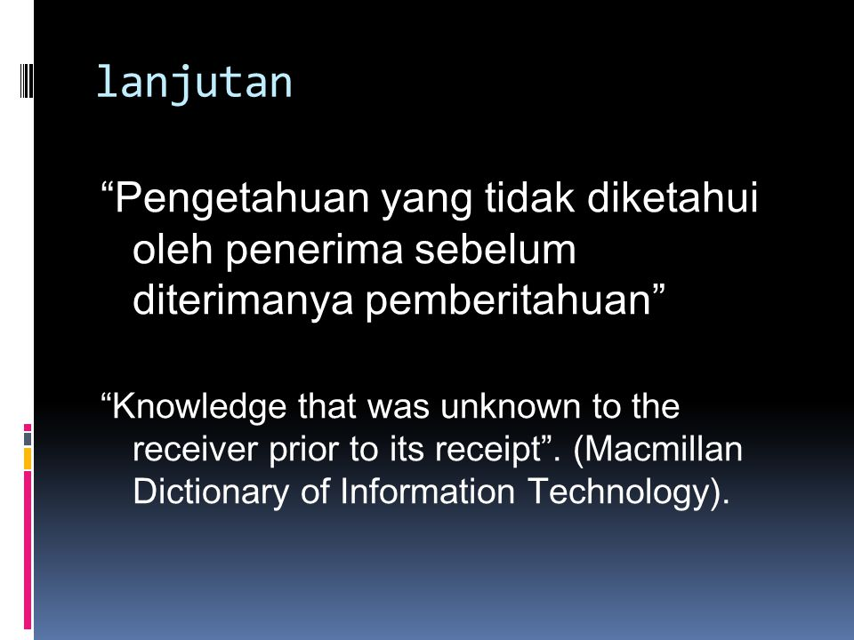 lanjutan Informasi adalah pengetahuan yang menjadi milik bersama karena dikomunikasikan Information is knowledge shared by communication .