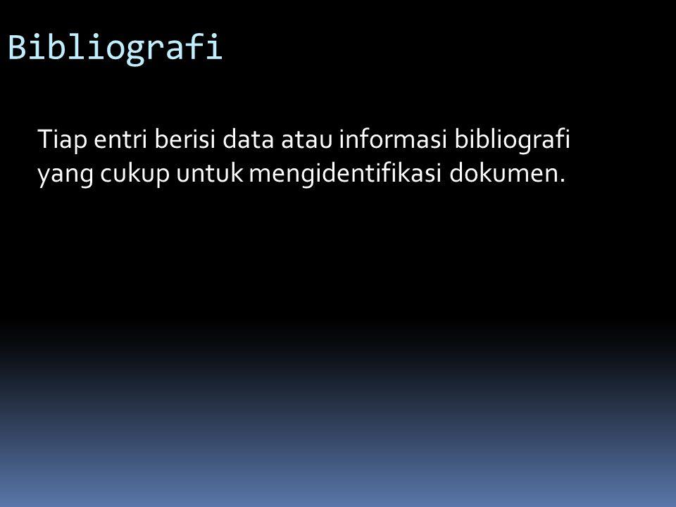Bibliografi Tiap entri berisi data atau informasi bibliografi yang cukup untuk mengidentifikasi dokumen.