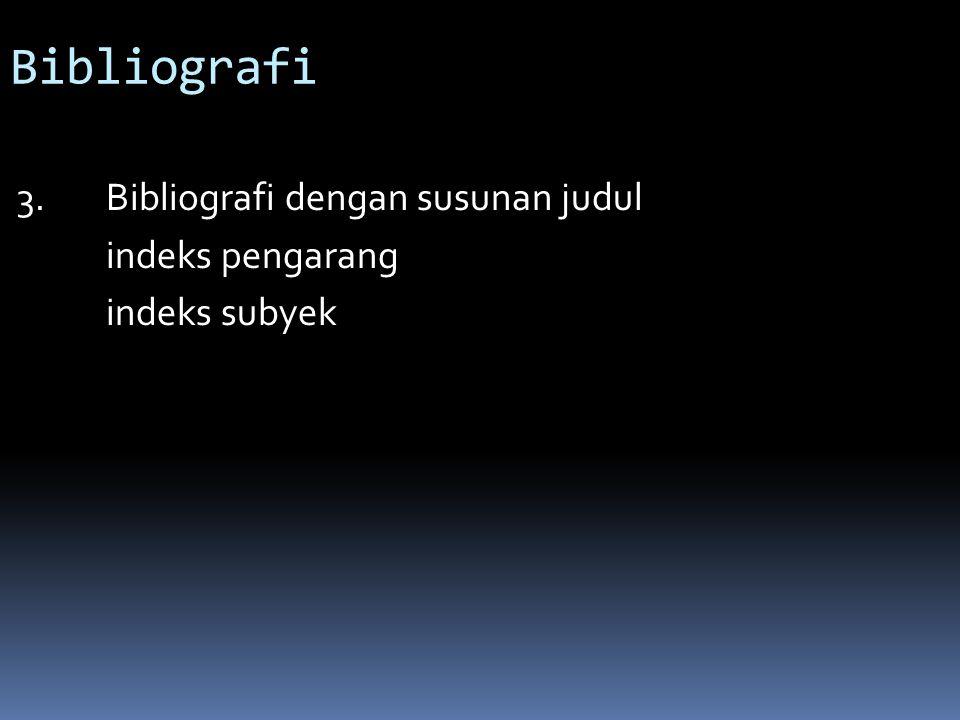 Bibliografi 3.Bibliografi dengan susunan judul indeks pengarang indeks subyek