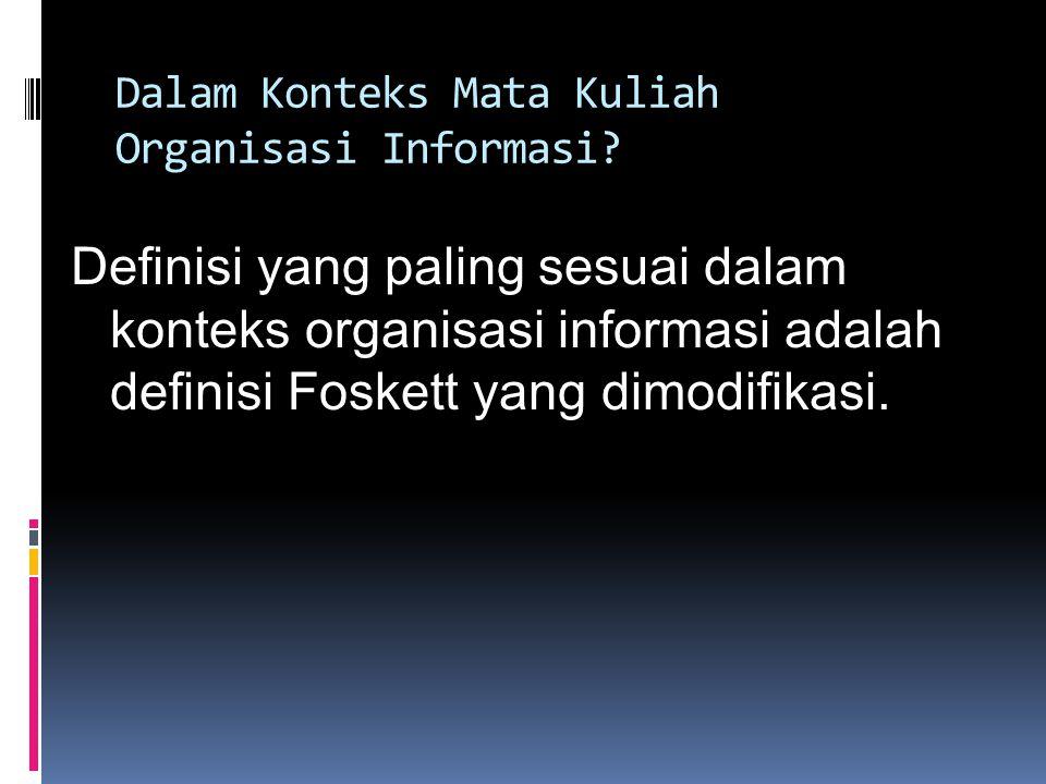Menurut Foskett, informasi adalah pengetahuan yang menjadi milik bersama karena dikomunikasikan.