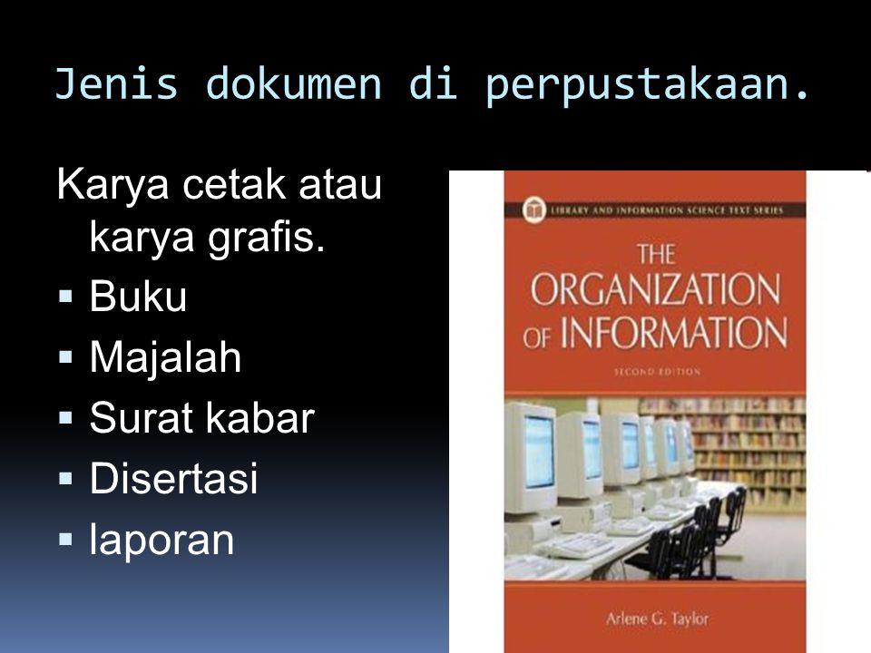 Jenis dokumen di perpustakaan. Karya cetak atau karya grafis.  Buku  Majalah  Surat kabar  Disertasi  laporan