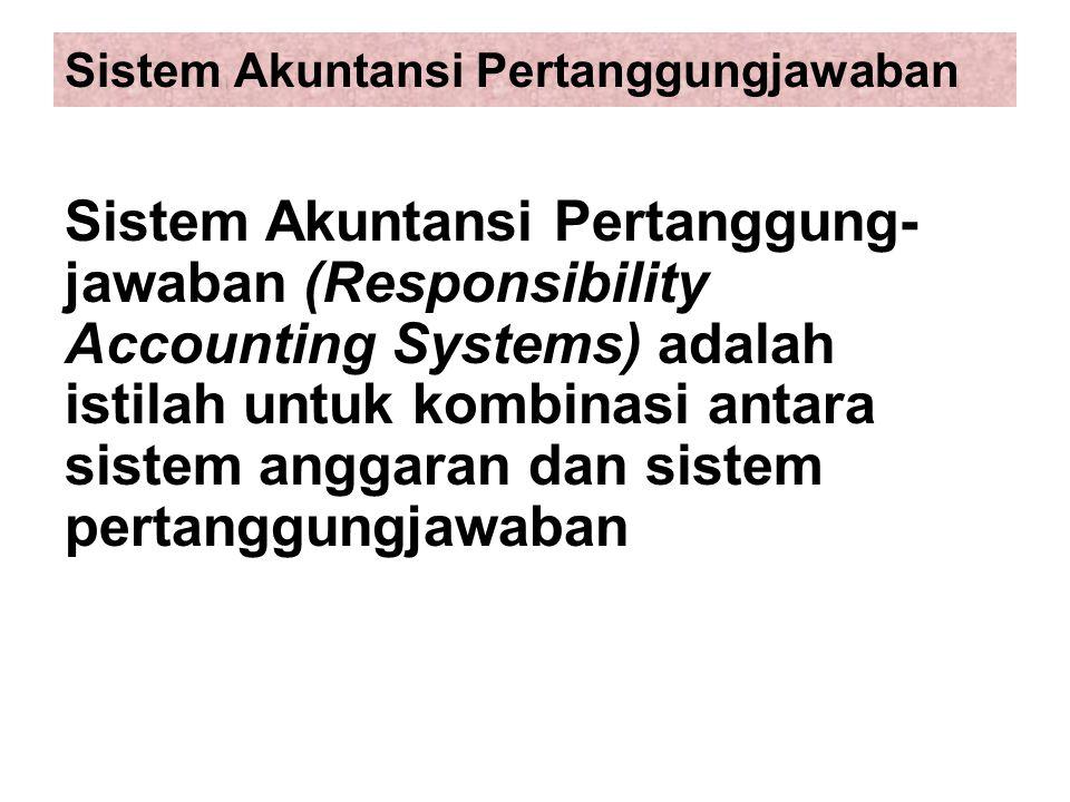 Sistem Akuntansi Pertanggungjawaban Sistem Akuntansi Pertanggung- jawaban (Responsibility Accounting Systems) adalah istilah untuk kombinasi antara sistem anggaran dan sistem pertanggungjawaban